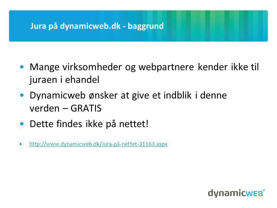 Jura på dynamicweb.dk - baggrund •Mange virksomheder og webpartnere kender ikke til juraen i ehandel •Dynamicweb ønsker at give et indblik i denne verden – GRATIS •Dette findes ikke på nettet.