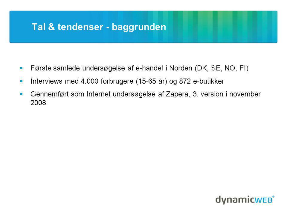 Tal & tendenser - baggrunden  Første samlede undersøgelse af e-handel i Norden (DK, SE, NO, FI)  Interviews med 4.000 forbrugere (15-65 år) og 872 e-butikker  Gennemført som Internet undersøgelse af Zapera, 3.