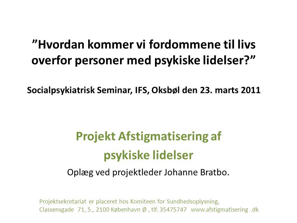 Hvordan kommer vi fordommene til livs overfor personer med psykiske lidelser? Socialpsykiatrisk Seminar, IFS, Oksbøl den 23.