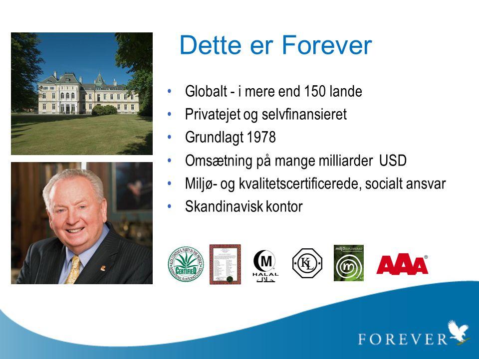 Dette er Forever •Globalt - i mere end 150 lande •Privatejet og selvfinansieret •Grundlagt 1978 •Omsætning på mange milliarder USD •Miljø- og kvalitet