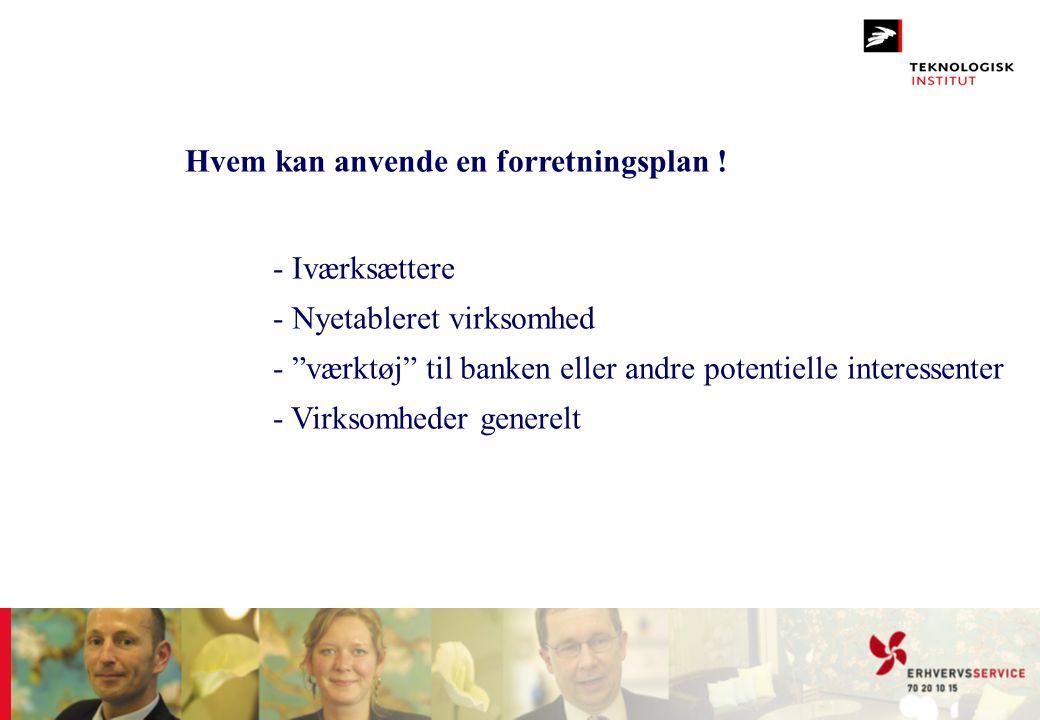 """Hvem kan anvende en forretningsplan ! - Iværksættere - Nyetableret virksomhed - """"værktøj"""" til banken eller andre potentielle interessenter - Virksomhe"""