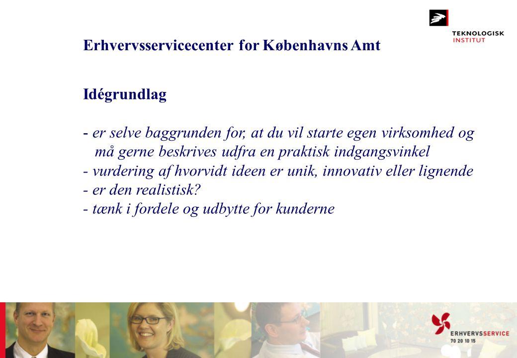 Erhvervsservicecenter for Københavns Amt Idégrundlag - er selve baggrunden for, at du vil starte egen virksomhed og må gerne beskrives udfra en prakti