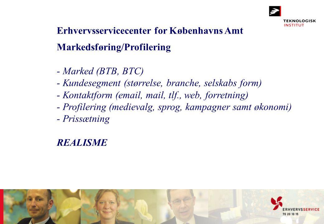 Erhvervsservicecenter for Københavns Amt Markedsføring/Profilering - Marked (BTB, BTC) - Kundesegment (størrelse, branche, selskabs form) - Kontaktfor