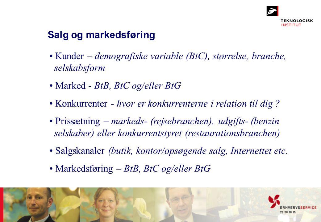 Salg og markedsføring • Kunder – demografiske variable (BtC), størrelse, branche, selskabsform • Marked - BtB, BtC og/eller BtG • Konkurrenter - hvor