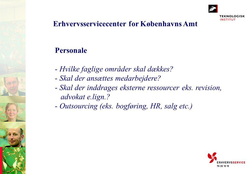 Erhvervsservicecenter for Københavns Amt Personale - Hvilke faglige områder skal dækkes? - Skal der ansættes medarbejdere? - Skal der inddrages ekster