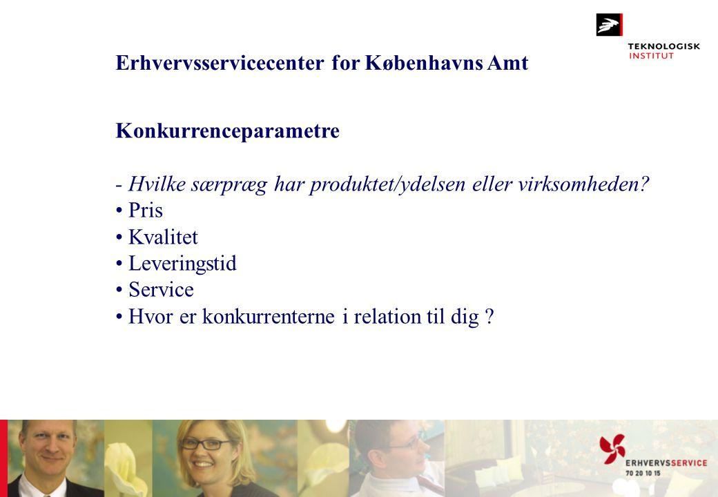 Erhvervsservicecenter for Københavns Amt Konkurrenceparametre - Hvilke særpræg har produktet/ydelsen eller virksomheden? • Pris • Kvalitet • Leverings