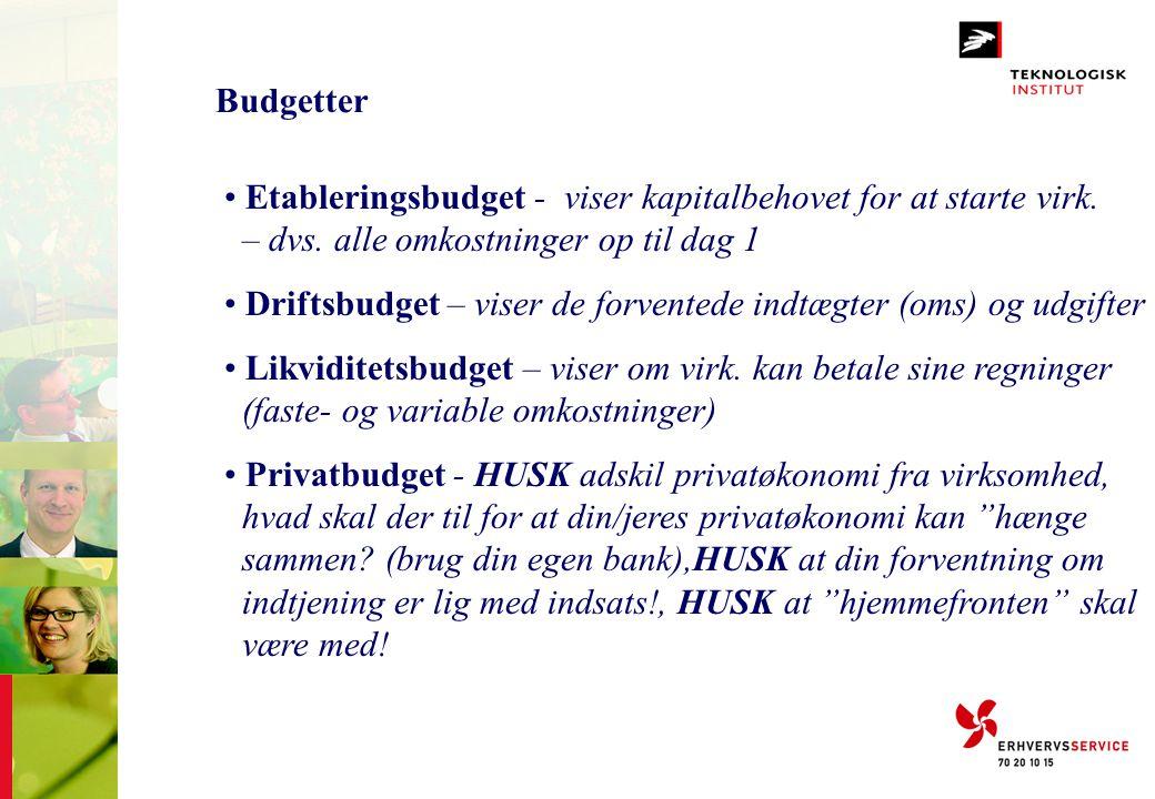 Budgetter • Etableringsbudget - viser kapitalbehovet for at starte virk. – dvs. alle omkostninger op til dag 1 • Driftsbudget – viser de forventede in