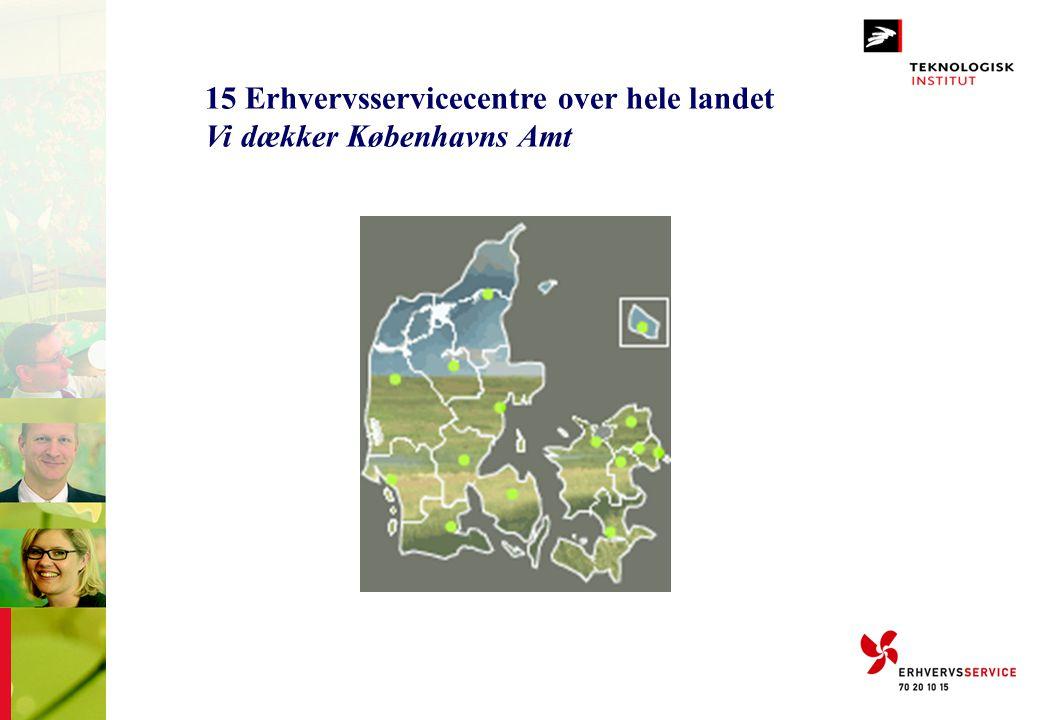15 Erhvervsservicecentre over hele landet Vi dækker Københavns Amt