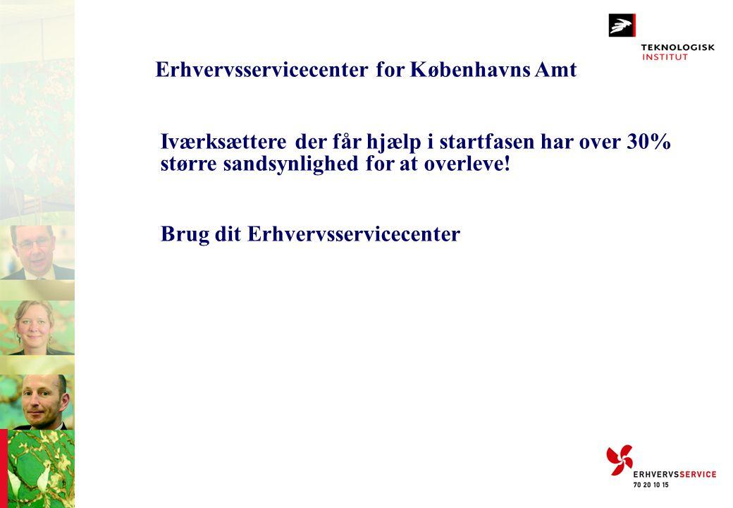 Erhvervsservicecenter for Københavns Amt Iværksættere der får hjælp i startfasen har over 30% større sandsynlighed for at overleve! Brug dit Erhvervss