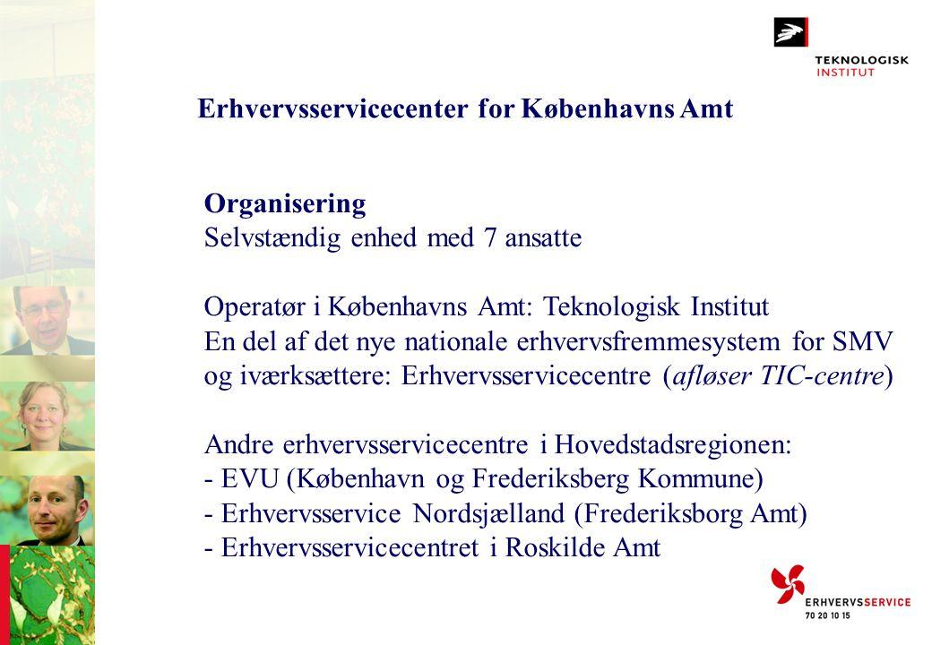 Erhvervsservicecenter for Københavns Amt Organisering Selvstændig enhed med 7 ansatte Operatør i Københavns Amt: Teknologisk Institut En del af det ny