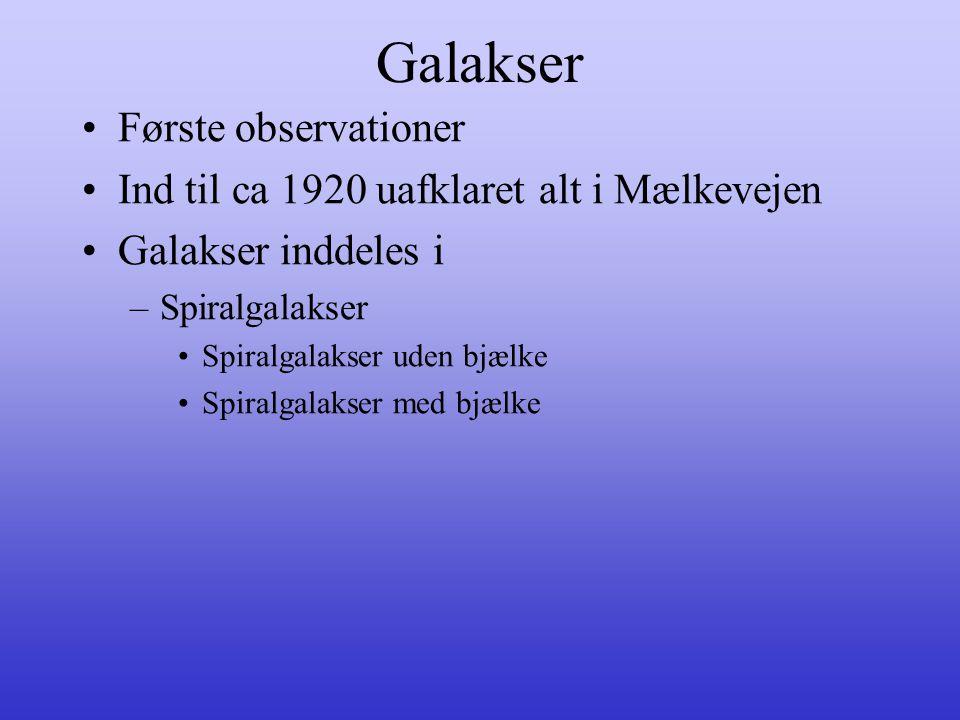 Galakser •Første observationer •Ind til ca 1920 uafklaret alt i Mælkevejen •Galakser inddeles i –Spiralgalakser •Spiralgalakser uden bjælke •Spiralgal