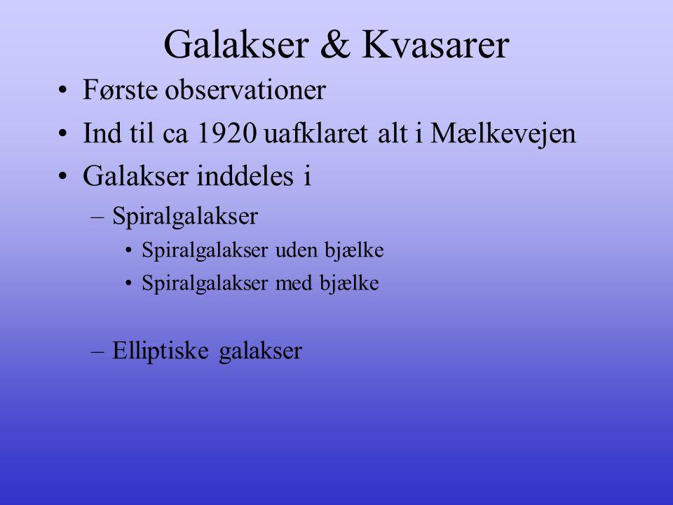 Galakser & Kvasarer •Første observationer •Ind til ca 1920 uafklaret alt i Mælkevejen •Galakser inddeles i –Spiralgalakser •Spiralgalakser uden bjælke