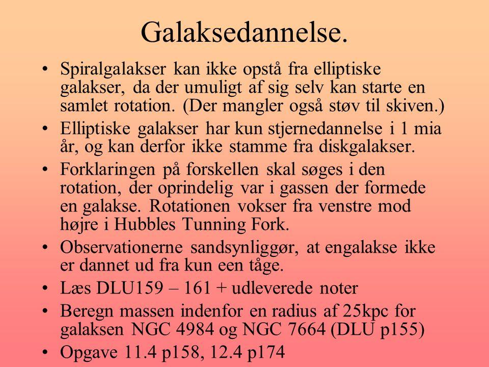 Galaksedannelse. •Spiralgalakser kan ikke opstå fra elliptiske galakser, da der umuligt af sig selv kan starte en samlet rotation. (Der mangler også s