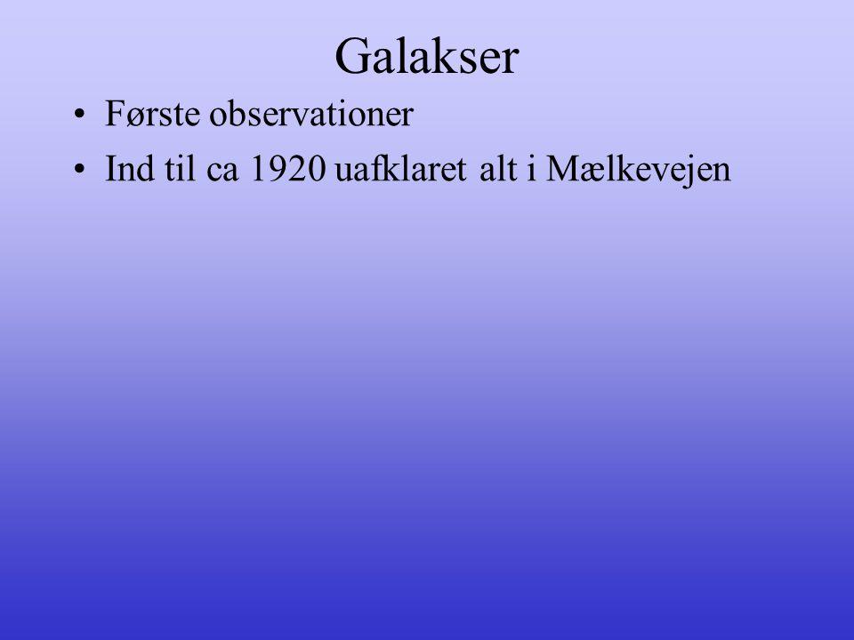 Galakser •Første observationer •Ind til ca 1920 uafklaret alt i Mælkevejen
