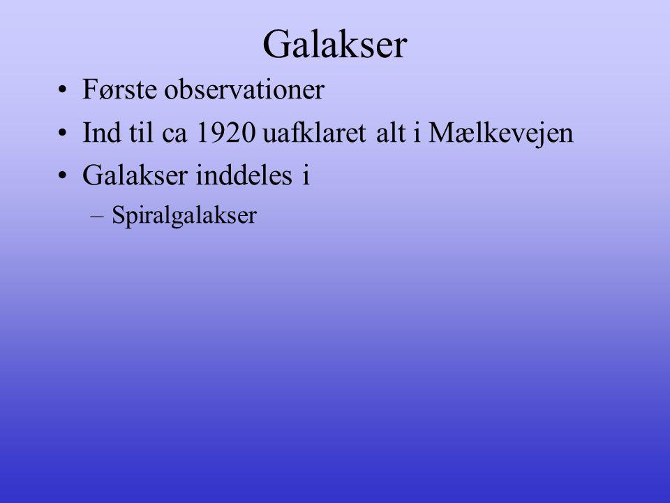 Galakser •Første observationer •Ind til ca 1920 uafklaret alt i Mælkevejen •Galakser inddeles i –Spiralgalakser