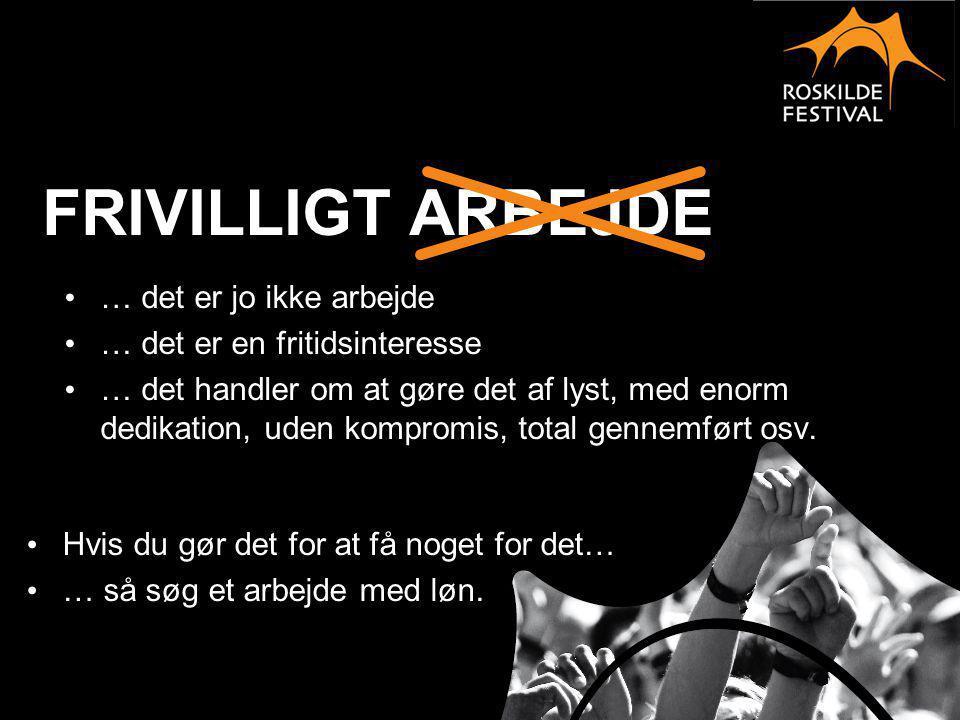 Roskilde Festival er enorm Når andre festivaler siger 40.000 gæster er det 10.000 gæster hver dag i 4 dage EN BY MED 120.000 INDBYGGERE Ca.