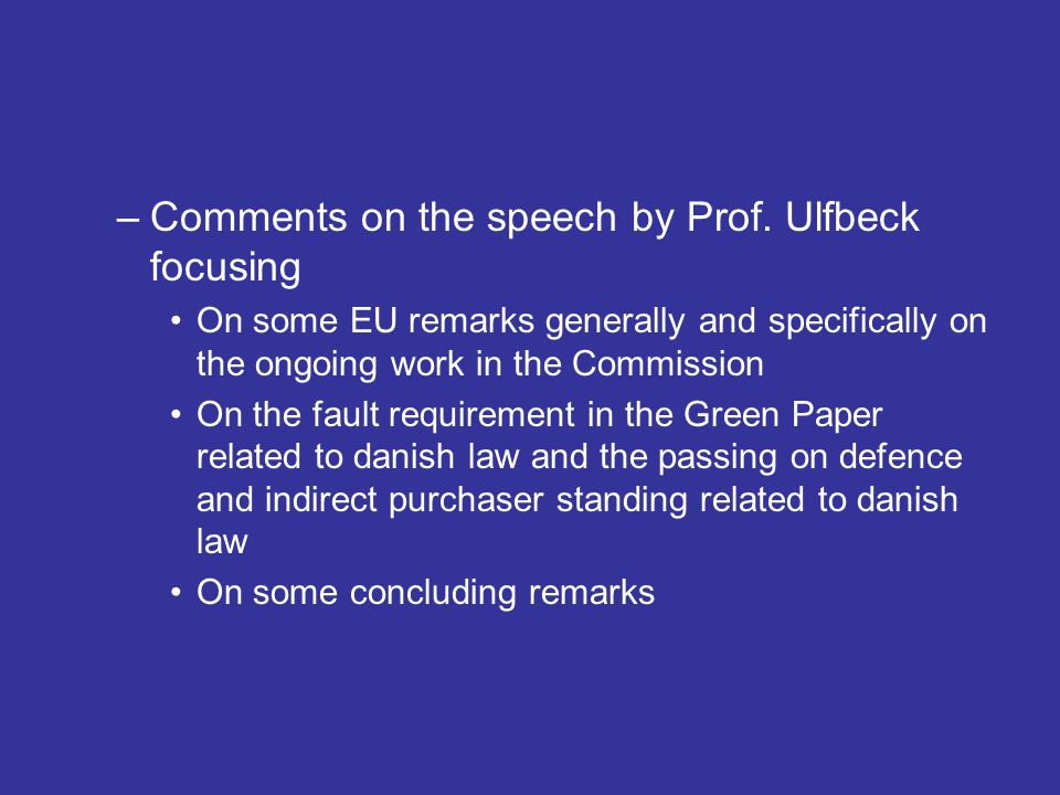 –Comments on the speech by Prof. Ulfbeck focusing •On some EU remarks generally and specifically on the ongoing work in the Commission •On the fault r
