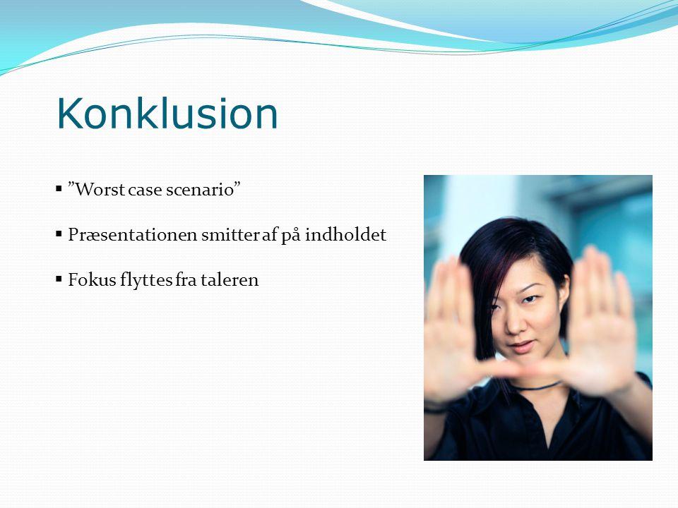 Konklusion  Worst case scenario  Præsentationen smitter af på indholdet  Fokus flyttes fra taleren