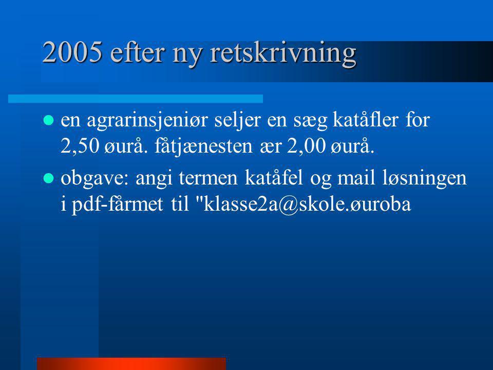 2005 efter ny retskrivning  en agrarinsjeniør seljer en sæg katåfler for 2,50 øurå. fåtjænesten ær 2,00 øurå.  obgave: angi termen katåfel og mail l