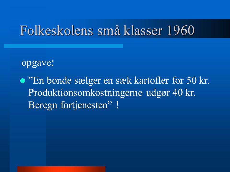 """Folkeskolens små klasser 1960  """"En bonde sælger en sæk kartofler for 50 kr. Produktionsomkostningerne udgør 40 kr. Beregn fortjenesten"""" ! opgave :"""