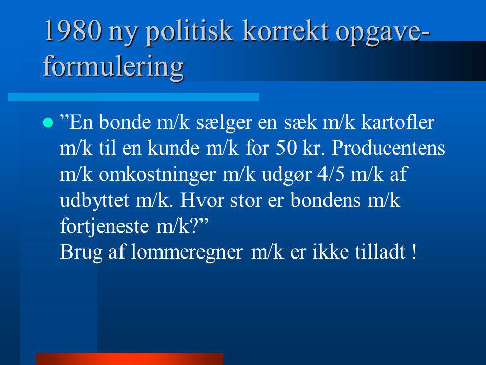 """1980 ny politisk korrekt opgave- formulering  """"En bonde m/k sælger en sæk m/k kartofler m/k til en kunde m/k for 50 kr. Producentens m/k omkostninger"""