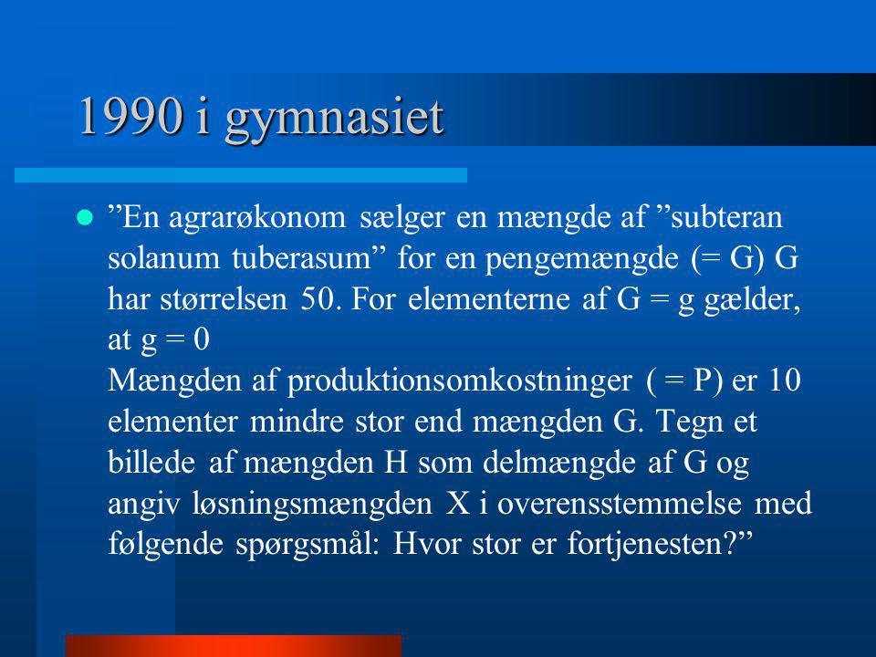"""1990 i gymnasiet  """"En agrarøkonom sælger en mængde af """"subteran solanum tuberasum"""" for en pengemængde (= G) G har størrelsen 50. For elementerne af G"""