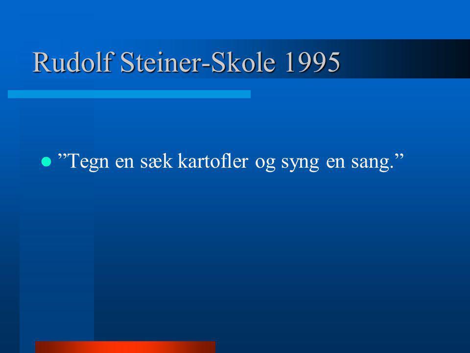 """Rudolf Steiner-Skole 1995  """"Tegn en sæk kartofler og syng en sang."""""""