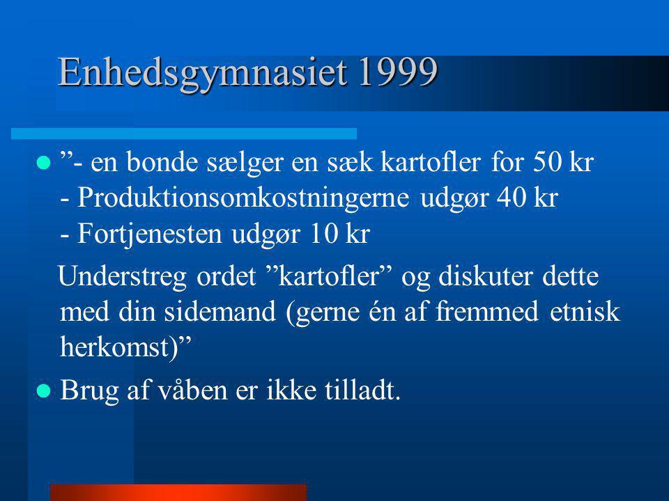 """Enhedsgymnasiet 1999  """"- en bonde sælger en sæk kartofler for 50 kr - Produktionsomkostningerne udgør 40 kr - Fortjenesten udgør 10 kr Understreg ord"""