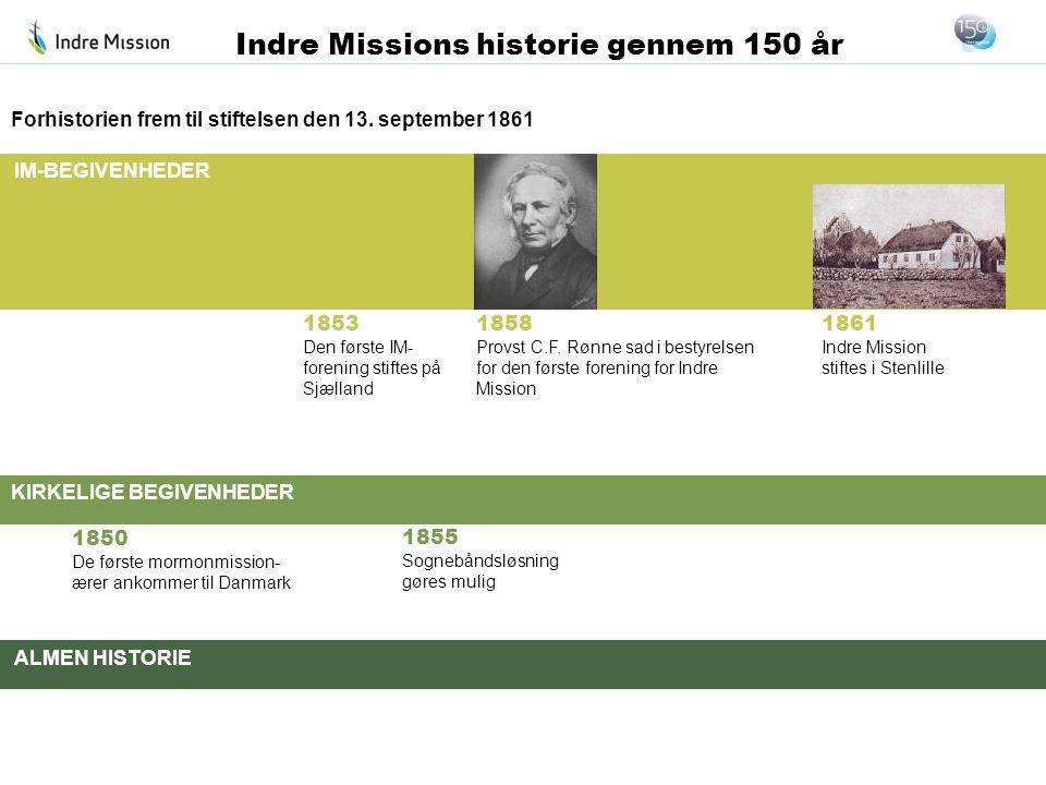 IM-BEGIVENHEDER KIRKELIGE BEGIVENHEDER ALMEN HISTORIE Indre Missions historie gennem 150 år 1850 De første mormonmission- ærer ankommer til Danmark 18