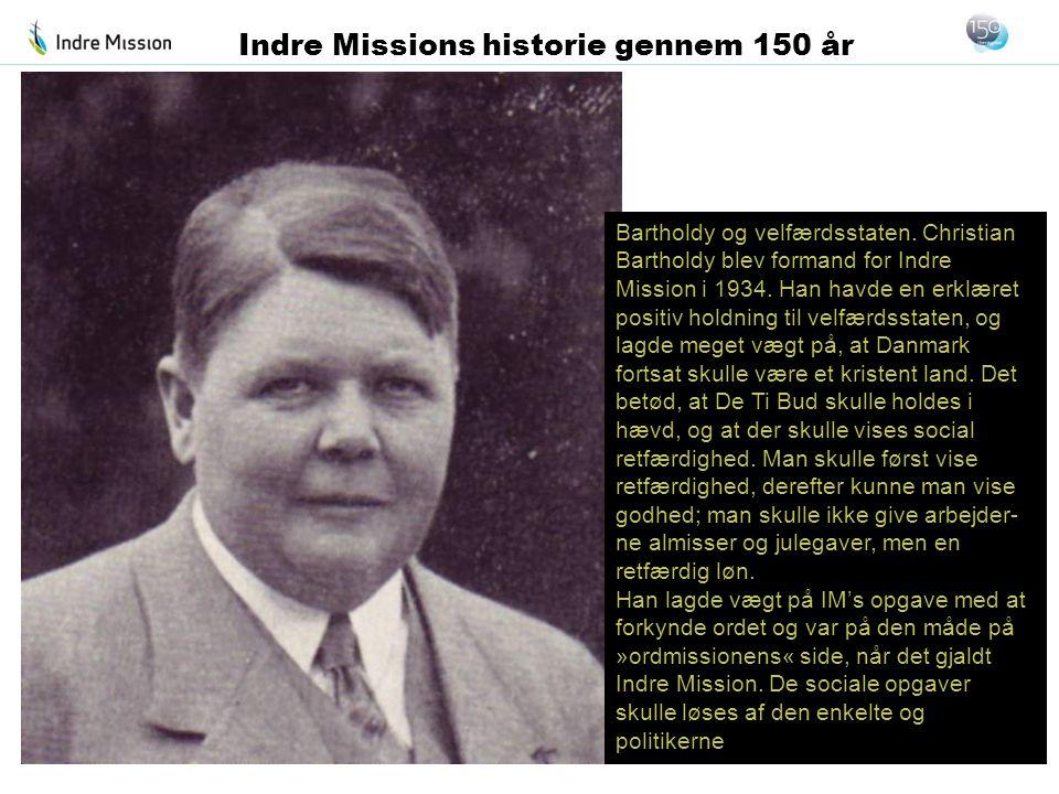 Bartholdy og velfærdsstaten. Christian Bartholdy blev formand for Indre Mission i 1934. Han havde en erklæret positiv holdning til velfærdsstaten, og