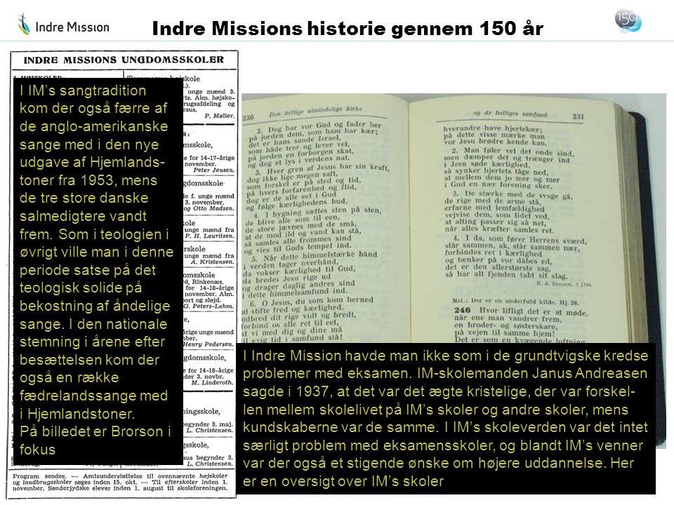 I Indre Mission havde man ikke som i de grundtvigske kredse problemer med eksamen. IM-skolemanden Janus Andreasen sagde i 1937, at det var det ægte kr