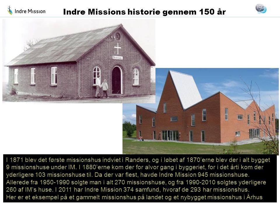 I 1871 blev det første missionshus indviet i Randers, og i løbet af 1870'erne blev der i alt bygget 9 missionshuse under IM. I 1880'erne kom der for a