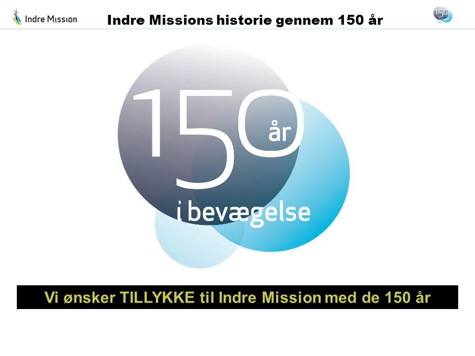 Vi ønsker TILLYKKE til Indre Mission med de 150 år Indre Missions historie gennem 150 år