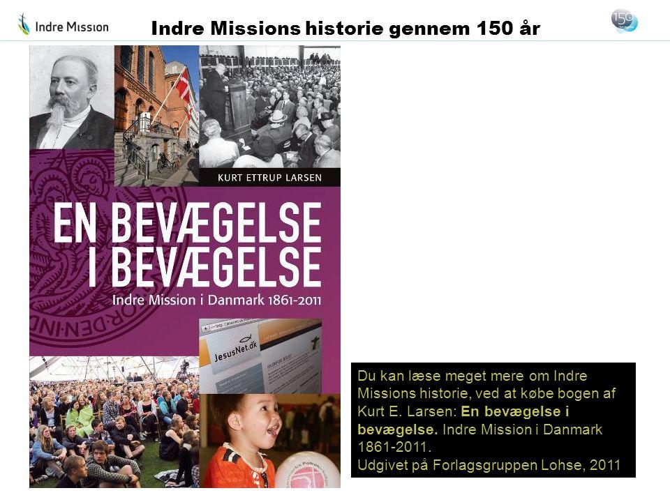 Du kan læse meget mere om Indre Missions historie, ved at købe bogen af Kurt E. Larsen: En bevægelse i bevægelse. Indre Mission i Danmark 1861-2011. U