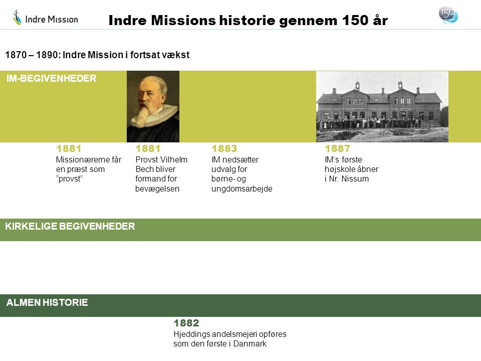 """IM-BEGIVENHEDER KIRKELIGE BEGIVENHEDER ALMEN HISTORIE Indre Missions historie gennem 150 år 1881 Missionærerne får en præst som """"provst"""" 1870 – 1890:"""