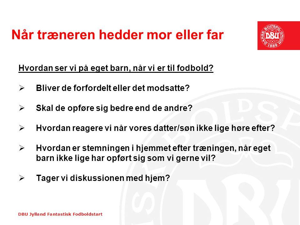 DBU Jylland Fantastisk Fodboldstart Når træneren hedder mor eller far Hvordan ser vi på eget barn, når vi er til fodbold?  Bliver de forfordelt eller