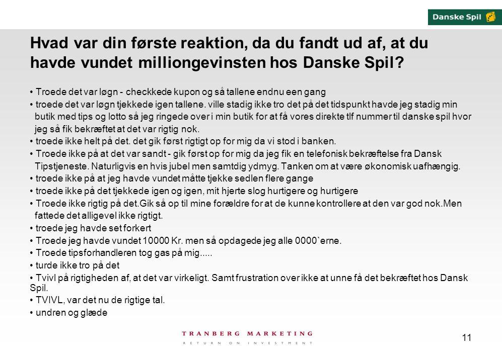 11 Hvad var din første reaktion, da du fandt ud af, at du havde vundet milliongevinsten hos Danske Spil.