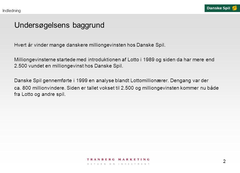2 Undersøgelsens baggrund Hvert år vinder mange danskere milliongevinsten hos Danske Spil.