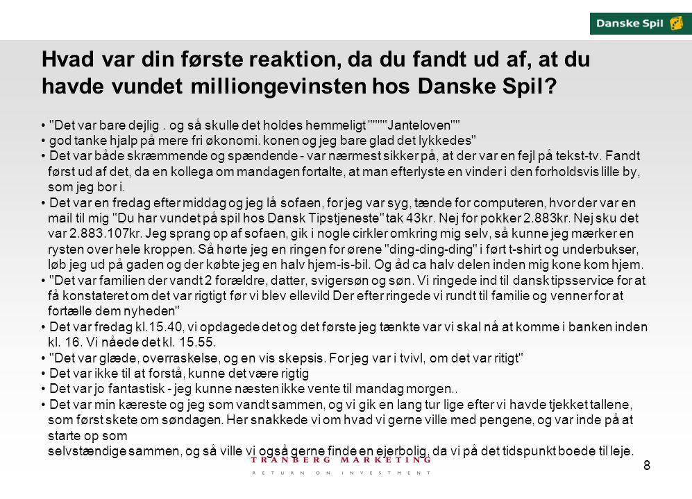 8 Hvad var din første reaktion, da du fandt ud af, at du havde vundet milliongevinsten hos Danske Spil.