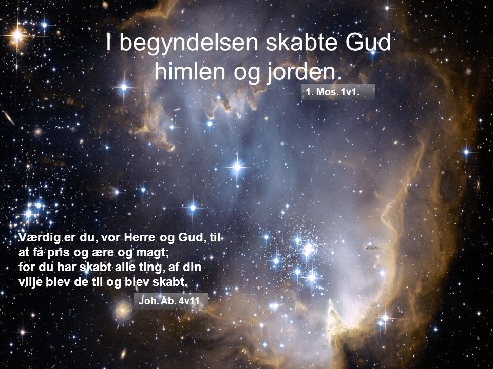 I begyndelsen skabte Gud himlen og jorden.