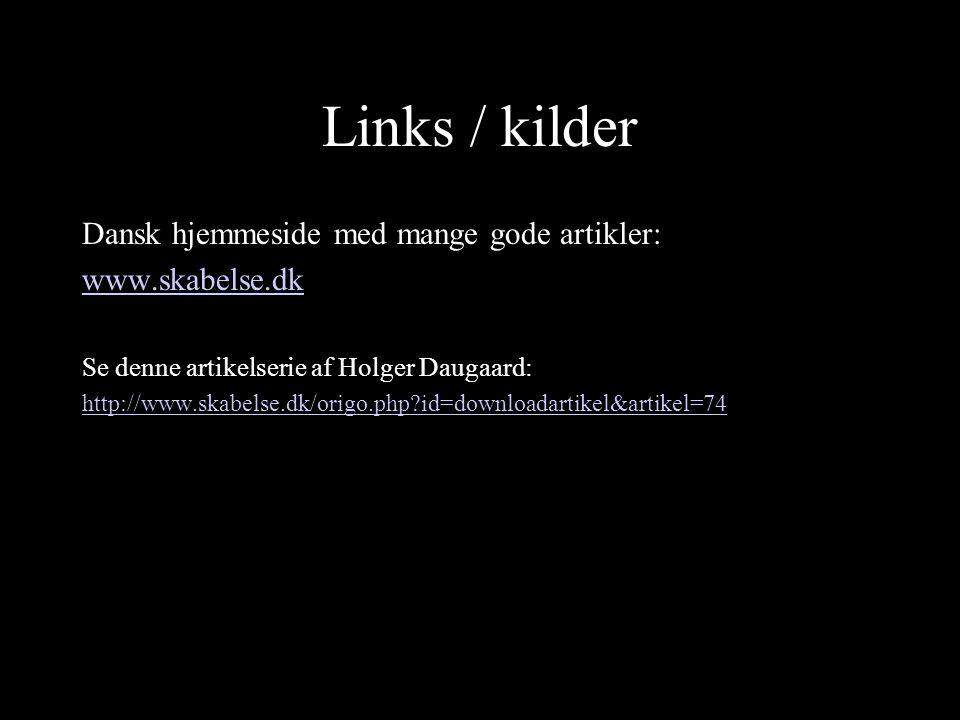 Links / kilder Dansk hjemmeside med mange gode artikler: www.skabelse.dk Se denne artikelserie af Holger Daugaard: http://www.skabelse.dk/origo.php?id=downloadartikel&artikel=74