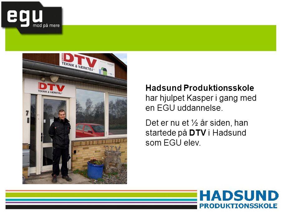 Hadsund Produktionsskole har hjulpet Kasper i gang med en EGU uddannelse. Det er nu et ½ år siden, han startede på DTV i Hadsund som EGU elev.
