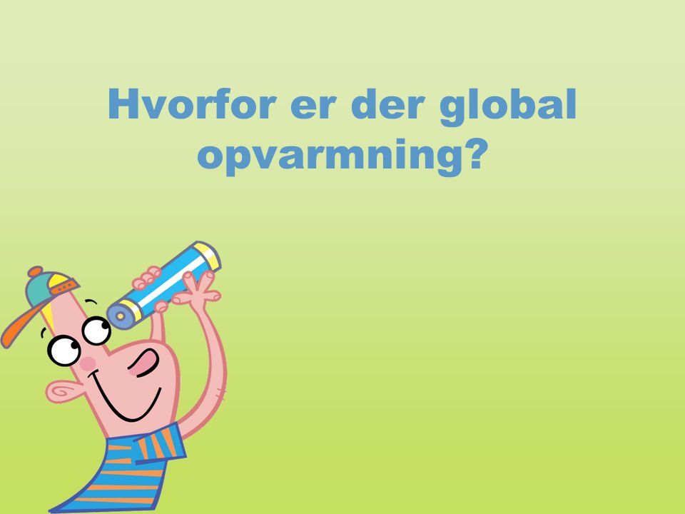 Hvorfor er der global opvarmning?