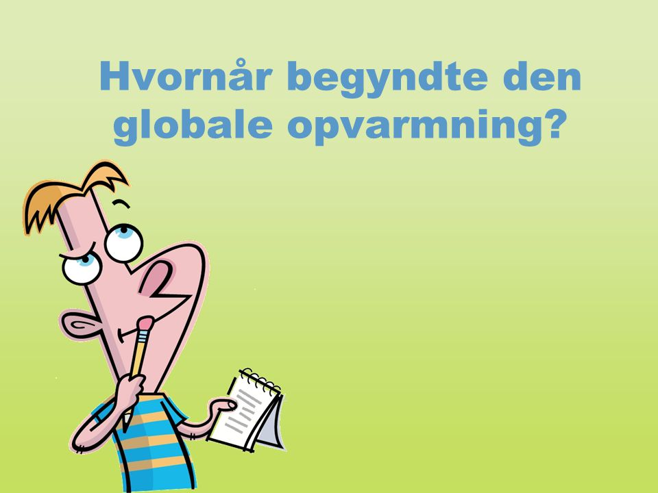 Hvornår begyndte den globale opvarmning?
