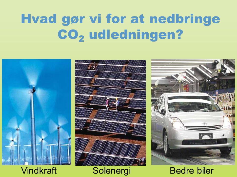 Hvad gør vi for at nedbringe CO 2 udledningen? SolenergiVindkraftBedre biler