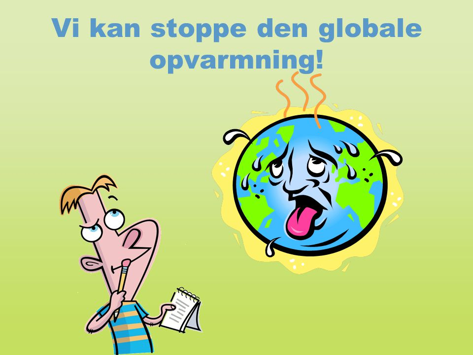 Vi kan stoppe den globale opvarmning!