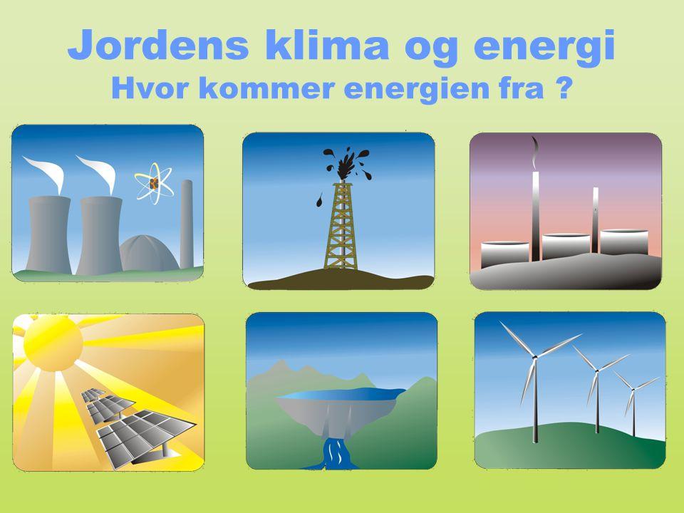 Jordens klima og energi Hvor kommer energien fra ?
