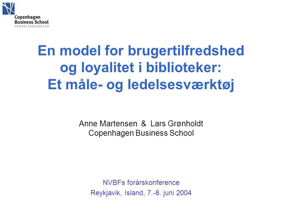 En model for brugertilfredshed og loyalitet i biblioteker: Et måle- og ledelsesværktøj Anne Martensen & Lars Grønholdt Copenhagen Business School NVBF