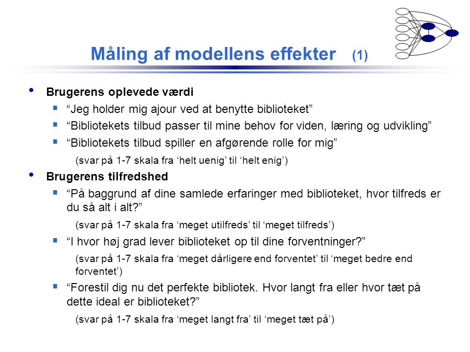 Måling af modellens effekter (2) • Brugerens loyalitet, dvs.