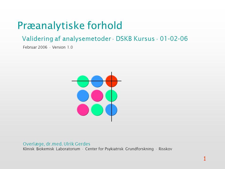 1 Præanalytiske forhold Validering af analysemetoder  DSKB Kursus  01-02-06 Februar 2006 ∙ Version 1.0 Overlæge, dr.med.